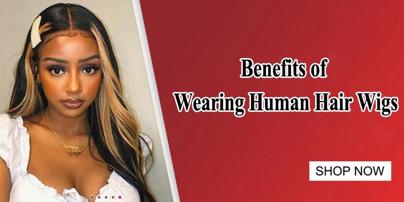 benefits of wearing human hair wigs