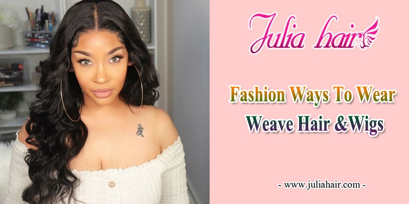 fashion ways to wear weave hair and wigs