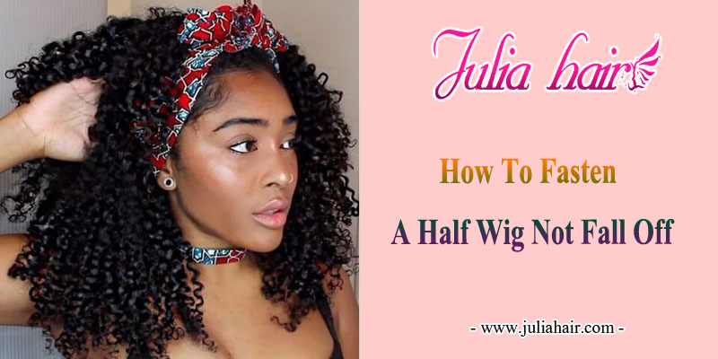 how to fasten a half wig not fall off