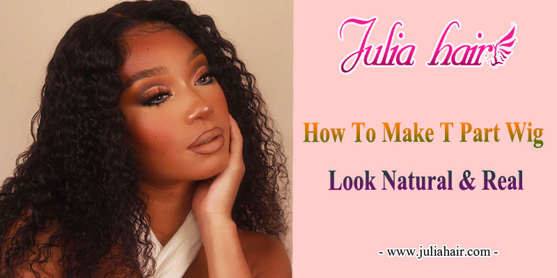how to make a T part wig look natural