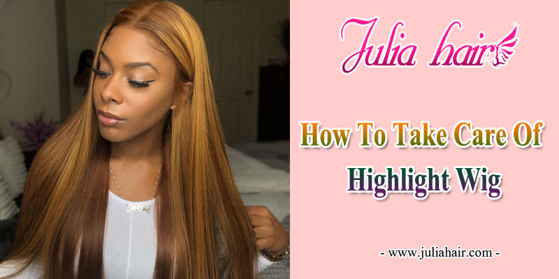 how to take care of highlight wig