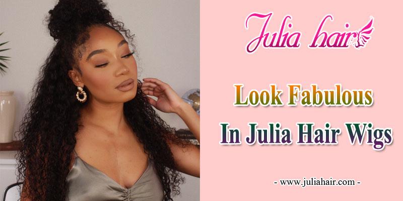 look fabulous in julia hair wigs