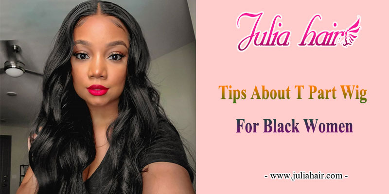 Tips-About-T-Part-Wig-For-Black-Women