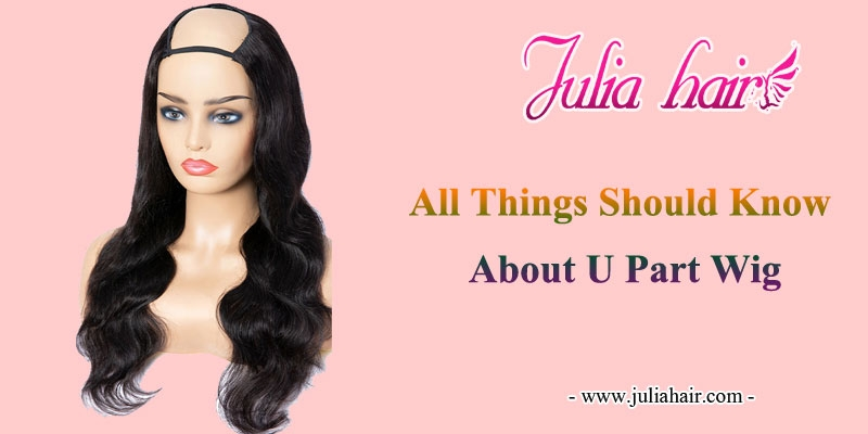 all things you should know about u part wig
