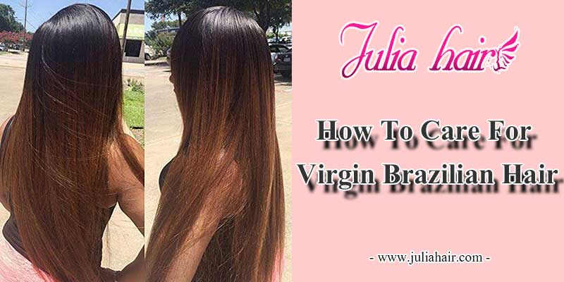 how to care for virgin Brazilian hair