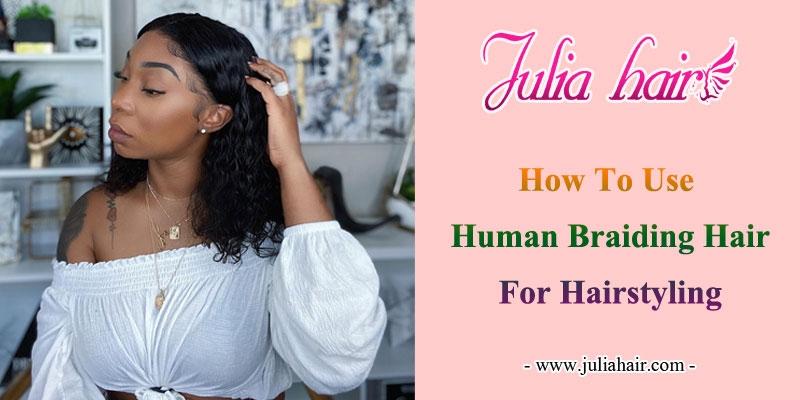 how to use human braiding hair