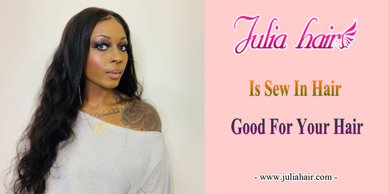 is sew in hair good for your hair