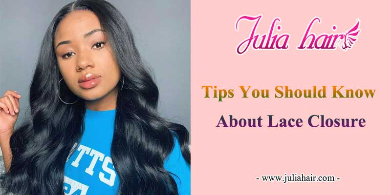 tips you should know about lace closure