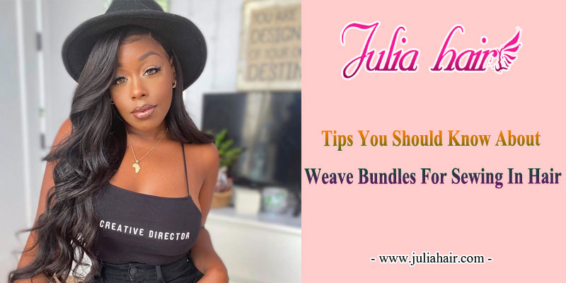 tips should know about weave bundles for sewing in hair
