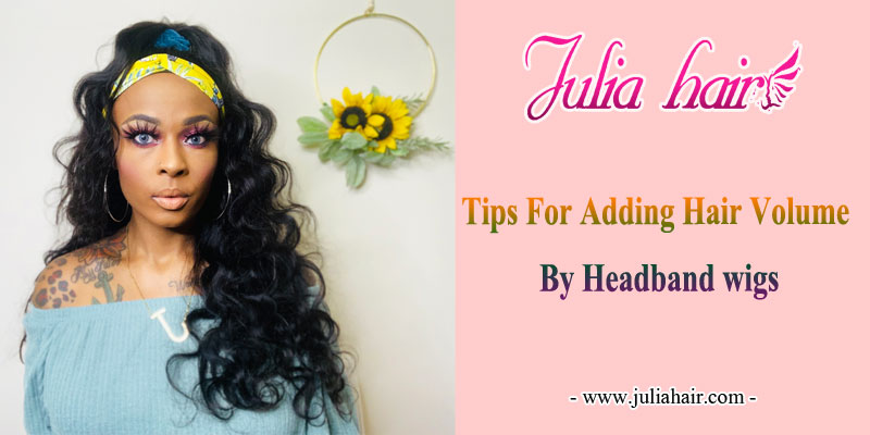 Tips for adding hair volume by headband wigs