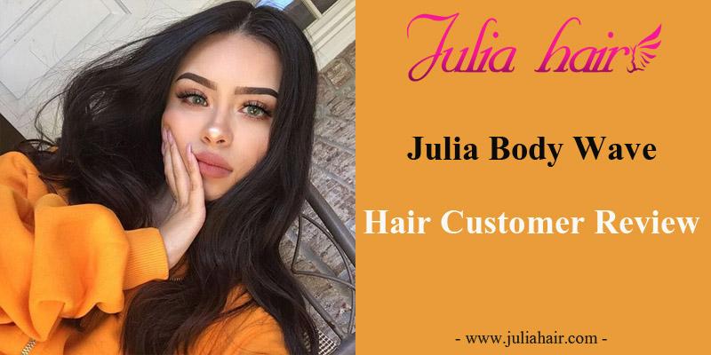 Julia Body Wave Hair Customer Review
