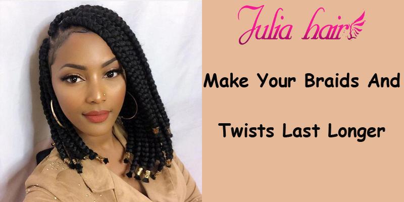 make braids hair last longer