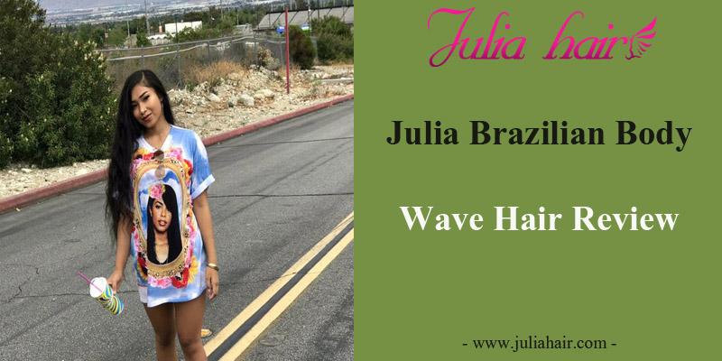Julia Brazilian Body Wave Hair Review