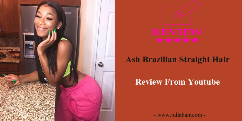 Ash Brazilian Straight Hair Review From Youtube