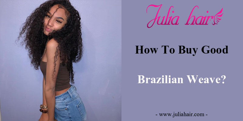 How To Buy Good Brazilian Weave?