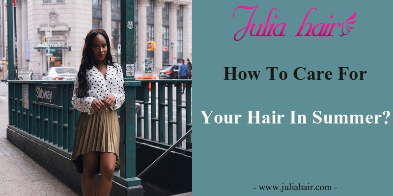 How To Care For Your Hair In Summer