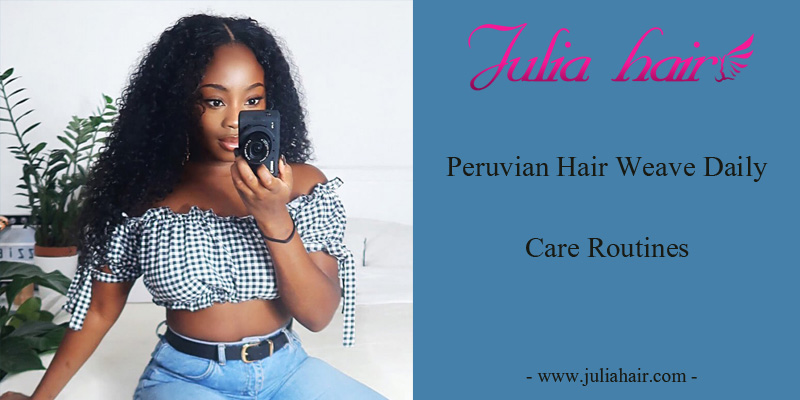Peruvian Hair Weave Daily Care Routines