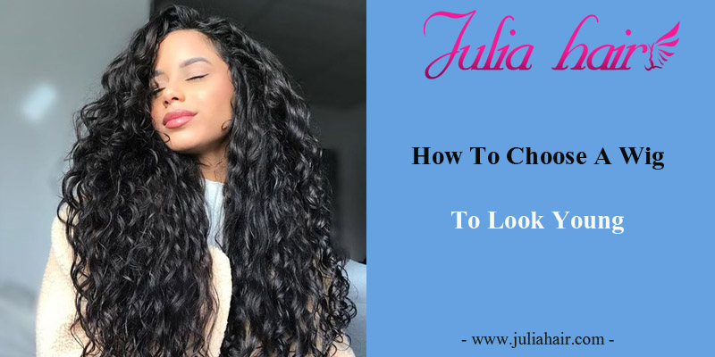 How To Choose A Wig To Look Young?