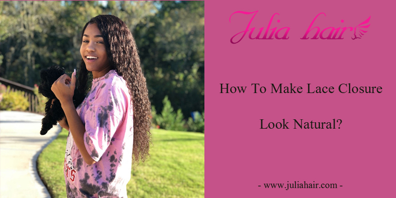 How To Make Lace Closure Look Natural?