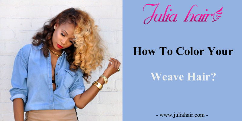 How To Color Your Weave Hair?