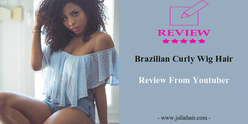 Brazilian Curly Wig Hair Review From Youtuber