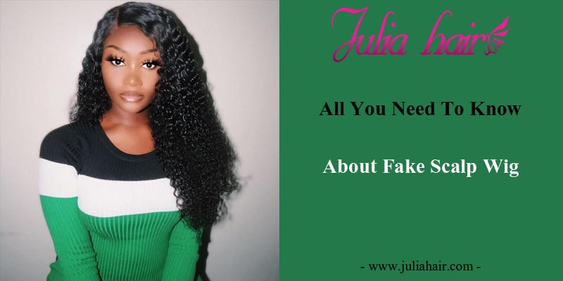 All You Need To Know About Fake Scalp Wig
