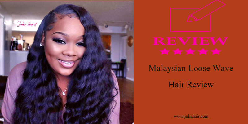 Malaysian Loose Wave Hair Review