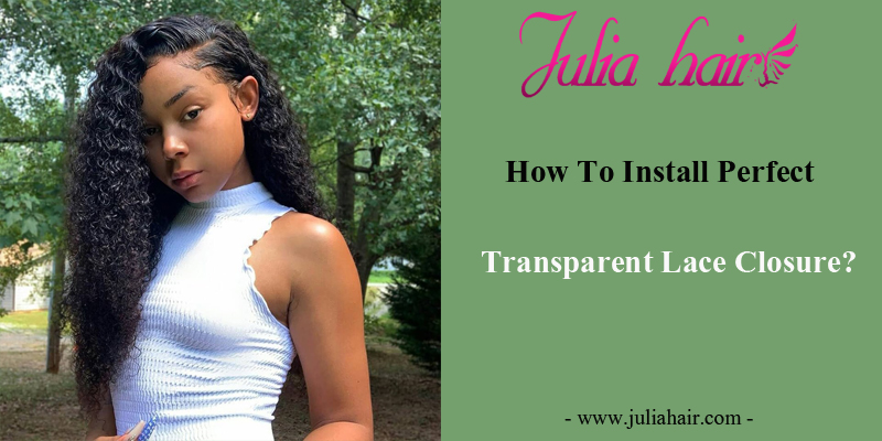 How To Install Perfect Transparent Lace Closure?