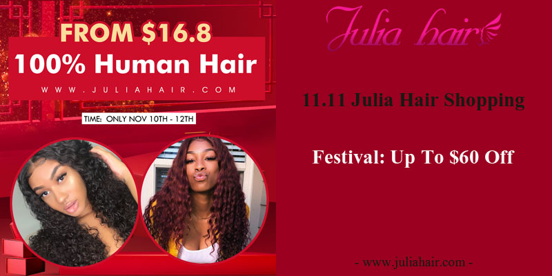 11.11 Julia Hair Shopping Festival: Up To $60 Off