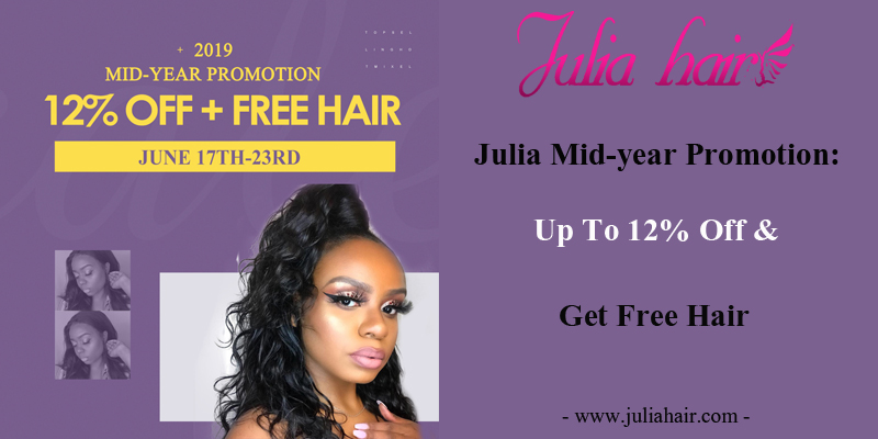 Julia Mid-year Promotion: Up To 12% Off & Get Free Hair
