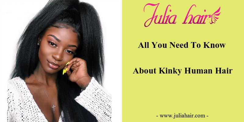 All You Need To Know About Kinky Human Hair