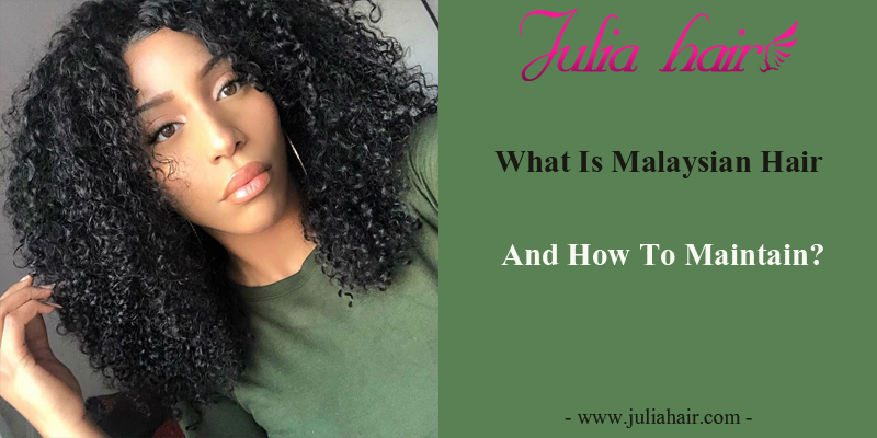 What Is Malaysian Hair And How To Maintain?