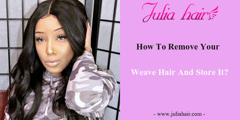 How To Remove Your Weave Hair and Store It?