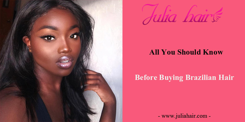 All You Should Know Before Buying Brazilian Hair