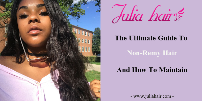 The Ultimate Guide To Non-Remy Hair And How To Maintain