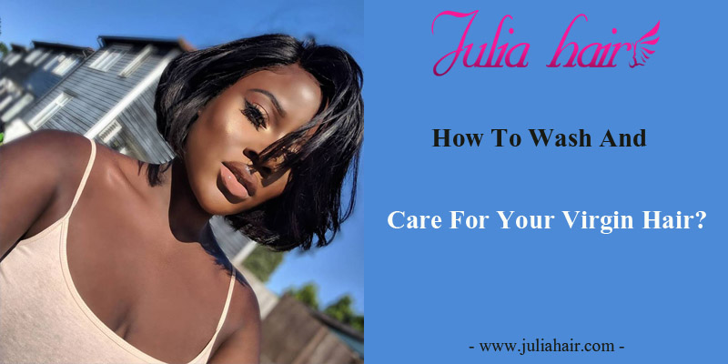 How To Wash And Care For Your Virgin Hair?