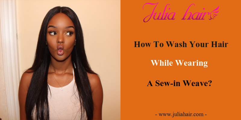 How To Wash Your Hair While Wearing A Sew-in Weave?