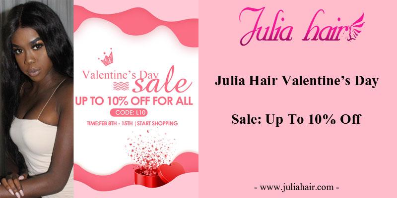 Julia Hair Valentine's Day Big Sale 10% Off